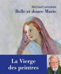 Belle et douce Marie : la Vierge des peintres