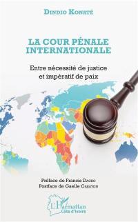 La Cour pénale internationale : entre nécessité de justice et impératif de paix