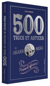 500 trucs et astuces de grand-mère : vraiment efficaces !