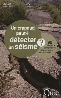 Un crapaud peut-il détecter un séisme ? : 90 clés pour comprendre les séismes et tsunamis
