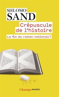 Crépuscule de l'histoire : la fin du roman national ?