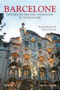 Barcelone : histoire, promenades, anthologie et dictionnaire
