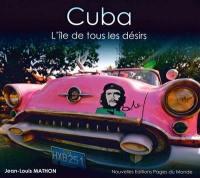 Cuba : l'île de tous les désirs