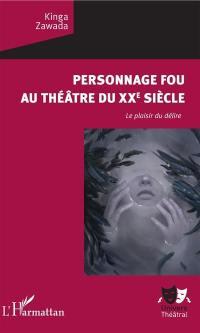 Personnage fou au théâtre du XXe siècle : le plaisir du délire