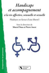 Handicaps et accompagnement à la vie affective, sensuelle et sexuelle : plaidoyer en faveur d'une liberté !