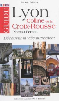 Lyon : colline de la Croix-Rousse, Plateau-Pentes : guide