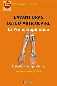 L'avant-bras ostéo-articulaire : la prono-supination : actualités thérapeutiques
