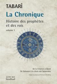 La chronique : histoire des prophètes et des rois. Volume 1