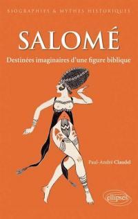 Salomé : destinées imaginaires d'une figure biblique