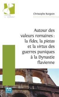 Autour des valeurs romaines : la fides, la pietas et la virtus des guerres puniques à la dynastie flavienne