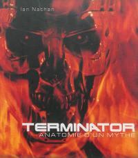 Terminator : anatomie d'un mythe : les coulisses du tournage de Terminator et Terminator 2, le jugement dernier