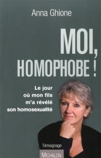 Moi, homophobe ! : le jour où mon fils m'a révélé son homosexualité