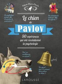 Le chien de Pavlov : 50 expériences qui ont révolutionné la psychologie