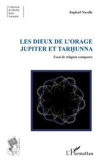 Les dieux de l'orage Jupiter et Tarhunna : essai de religion comparée