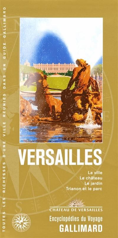 Versailles : la ville, le château, le jardin, Trianon et le parc