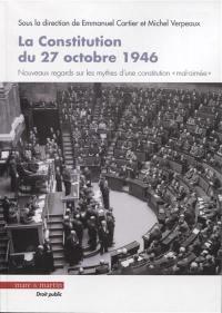La constitution du 17 octobre 1946 : nouveaux regards sur les mythes d'une constitution mal aimée