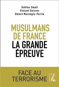 Musulmans de France : la grande épreuve : face au terrorisme