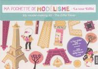 Ma pochette de modélisme : la tour Eiffel = My model-making kit : the Eiffel tower