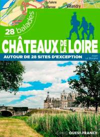 Châteaux de la Loire : 28 balades : autour de 28 sites d'exception