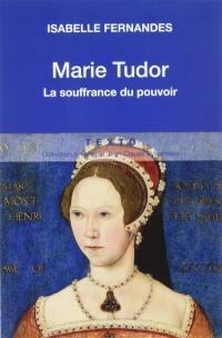 Marie Tudor : la souffrance du pouvoir