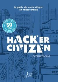 Hacker citizen : le guide de survie citoyen en milieu urbain