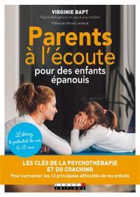 Parents à l'écoute pour des enfants épanouis : les clés de la psychothérapie et du coaching pour surmonter les 13 principales difficultés de vos enfants