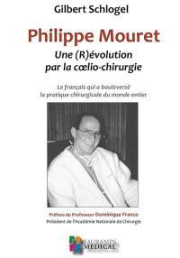 Philippe Mouret : une (r)évolution par la coelio-chirurgie : le Français qui a bouleversé la pratique chirurgicale du monde entier