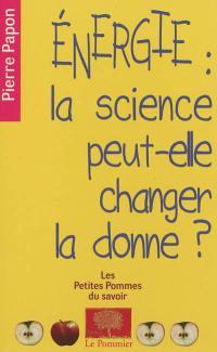 Energie : la science peut-elle changer la donne ?