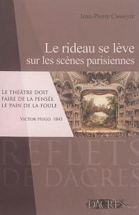 Le rideau se lève sur les scènes parisiennes : panorama de l'histoire du théâtre à Paris de la fin du XVIIIe siècle à nos jours avec une promenade culturelle à travers la capitale