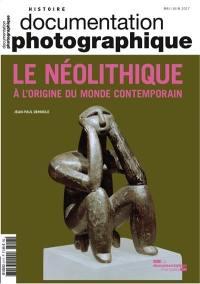 Documentation photographique (La). n° 8117, Le néolithique : à l'origine du monde contemporain