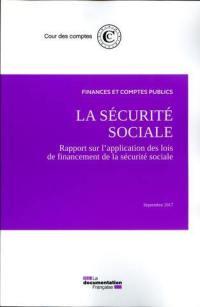 La sécurité sociale : rapport sur l'application des lois de financement de la sécurité sociale : septembre 2017