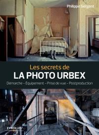 Les secrets de la photo urbex : démarche, équipement, prise de vue, postproduction