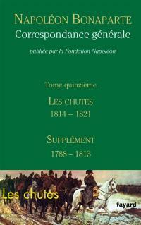 Correspondance générale. Volume 15, Les chutes 1814-1821 : supplément 1788-1813
