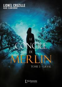 Le concile de Merlin. Volume 3, Graal