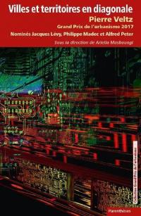 Villes et territoires en diagonale : Pierre Veltz, Grand prix de l'urbanisme 2017 : nominés Jacques Lévy, Philippe Madec et Alfred Peter