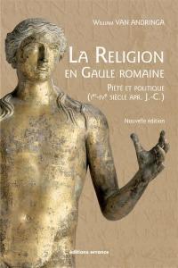 La religion en Gaule romaine : piété et politique, Ier au IVe siècle apr. J.-C.