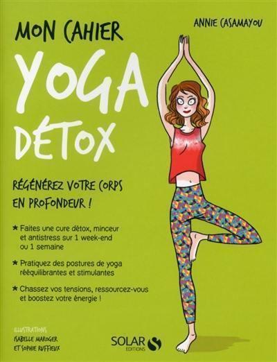 Mon cahier yoga détox : régénérez votre corps en profondeur !