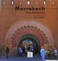 Marrakech, lieux évanescents