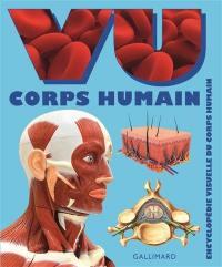 Vu corps humain : encyclopédie visuelle du corps humain