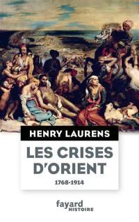 Les crises d'Orient : question d'Orient et Grand Jeu (1768-1914)