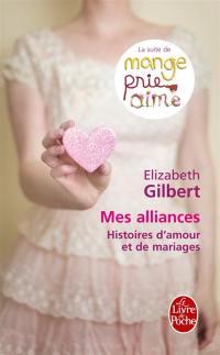 Mes alliances : histoires d'amour et de mariages
