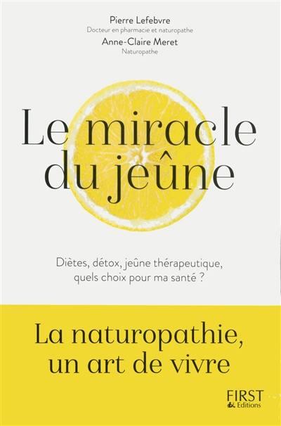 Le miracle du jeûne : diètes, détox, jeûne thérapeutique, quels choix pour ma santé ?