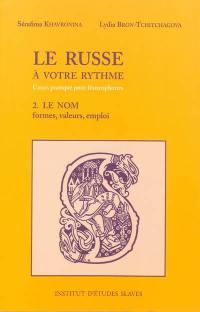 Le russe à votre rythme : cours pratique pour francophones. Volume 2, Le nom : substantif, adjectif, pronom : formes, valeurs, emploi