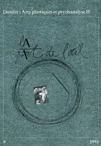 Part de l'oeil (La). n° 9, Arts plastiques et psychanalyse 2