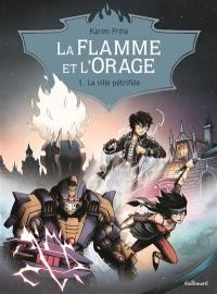 La Flamme et l'orage. Volume 1, La ville pétrifiée