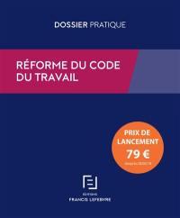 Réforme du code du travail : ordonnances du 22 septembre 2017 : dossier pratique
