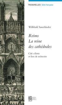 Reims, la reine des cathédrales : cité céleste et lieu de mémoire