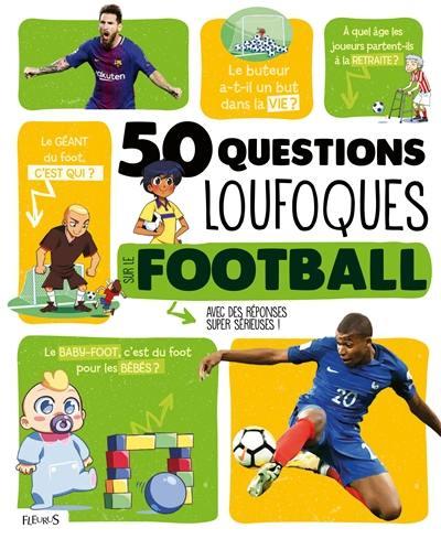 50 questions loufoques sur le football : avec des réponses super sérieuses !