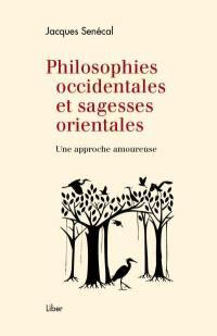 Philosophies occidentales et sagesses orientales  : une approche amoureuse