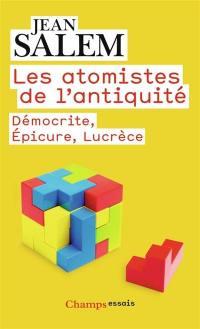 Les atomistes de l'Antiquité : Démocrite, Epicure, Lucrèce